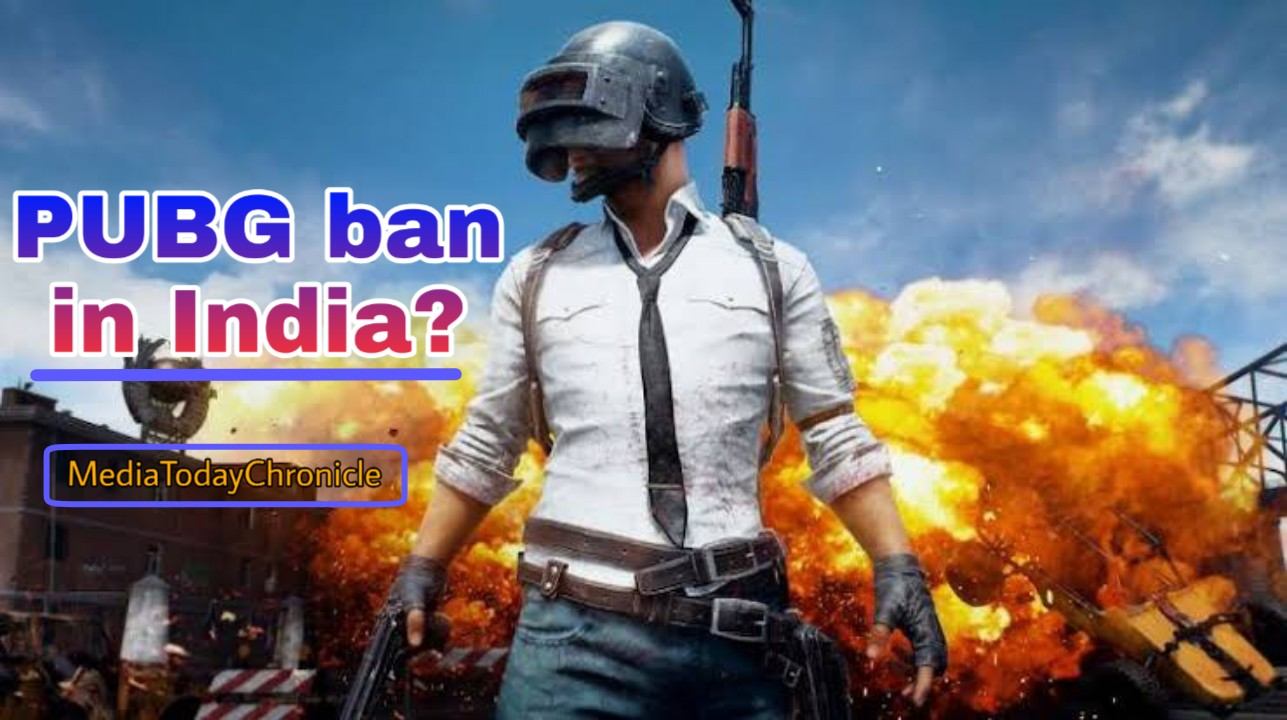 is pubg really going to banned in india-MediaTodayChronicle