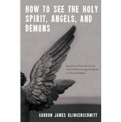 """Academic Theology Book by Gordon Klingenschmitt, PhD, """"How to See the Holy Spirit, Angels, and Demons"""" Discusses How People Can Grow in Their Spiritual Discernment"""